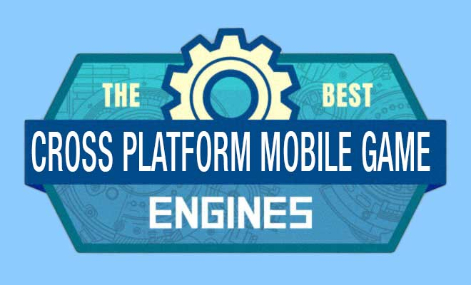 Cross Platform Mobile Game Engines
