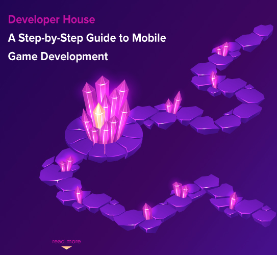 A Step-by-Step Guide to Mobile Game Development – 2021